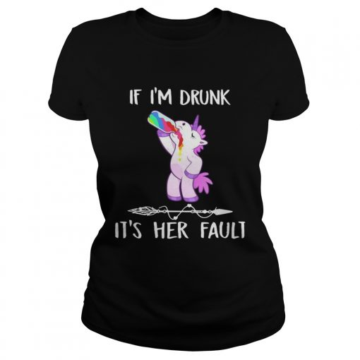 Unicorn If Im drunk its her fault  Classic Ladies