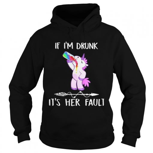 Unicorn If Im drunk its her fault  Hoodie