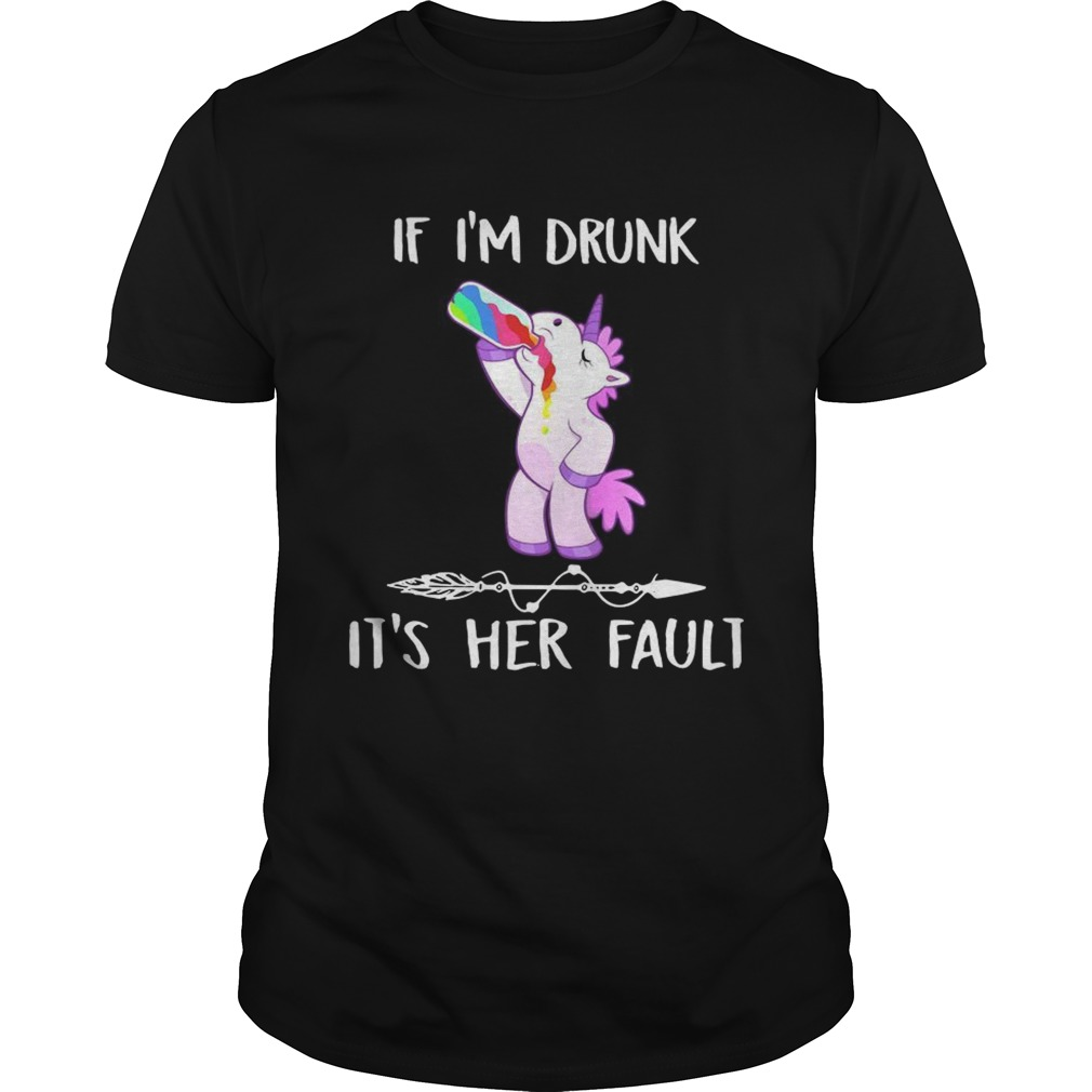 Unicorn If Im drunk its her fault Unisex