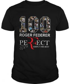 100 Roger Federer Perfect Simply The Best Shirt Unisex