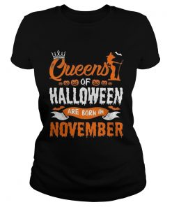 1566447375Queen Of Halloween Are Born In November For Birthday T-Shirt Classic Ladies
