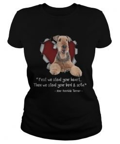 Airedale Terrier First We Steal Your Heart Then We Steal Your Bed And Sofa TShirt Classic Ladies