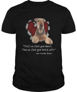 Airedale Terrier First We Steal Your Heart Then We Steal Your Bed And Sofa TShirt Unisex