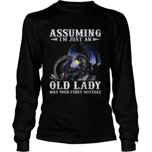Assuming im just an old lady was your first mistake Dragon  LongSleeve