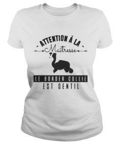 Attention A La Maitresse Le Border Collie Est Gentil Shirt Classic Ladies