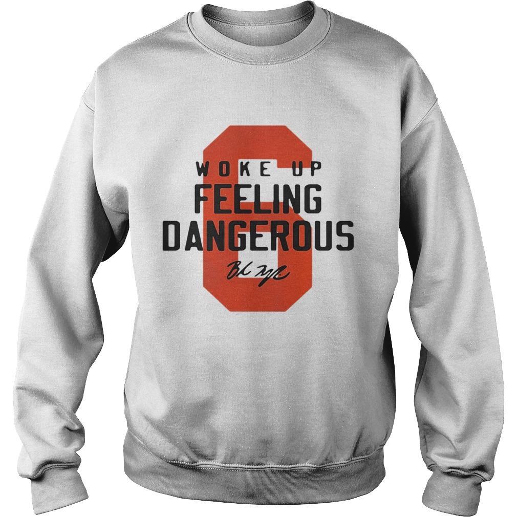 new products 4fd51 04e5f Baker Mayfield 6 woke up feeling dangerous signature shirt
