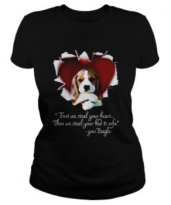 Beagle First We Steal Your Heart Then We Steal Your Bed And Sofa Shirt Classic Ladies