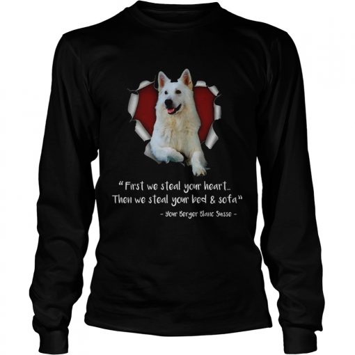 Berger Blanc Suisse First We Steal Your Heart Then We Steal Your Bed And Sofa Sweat Shirt LongSleeve