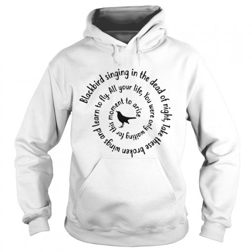 Blackbird Singing In The Dead Of Night Hippie Shirt Hoodie