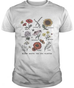 Bloom where youre planted botanical flower  Unisex