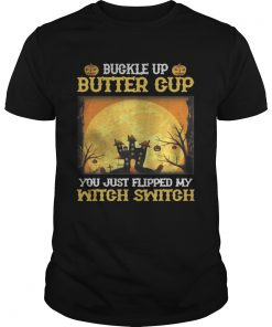 Buckle up butter cup you just flipped my witch switch Halloween  Unisex