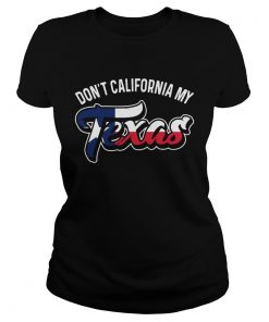 Dont California My Texas  Classic Ladies