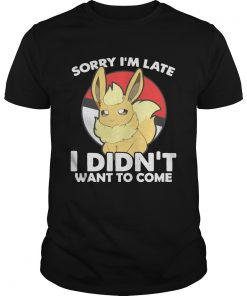 Eevee sorry Im late I didnt want to come  Unisex