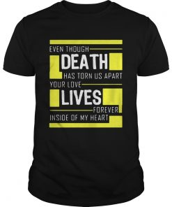 Even though death has torn us apart you love lives forever inside of my heart  Unisex