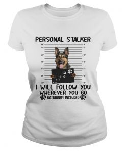 German shepherd personal stalker I will follow you wherever you go  Classic Ladies
