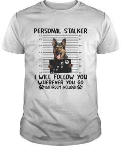 German shepherd personal stalker I will follow you wherever you go  Unisex