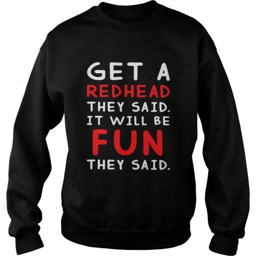 Get a redhead they said itll be fun they said  Sweatshirt