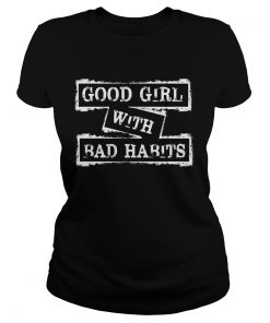 Good Girl With Bad Habits Funny TShirt Classic Ladies