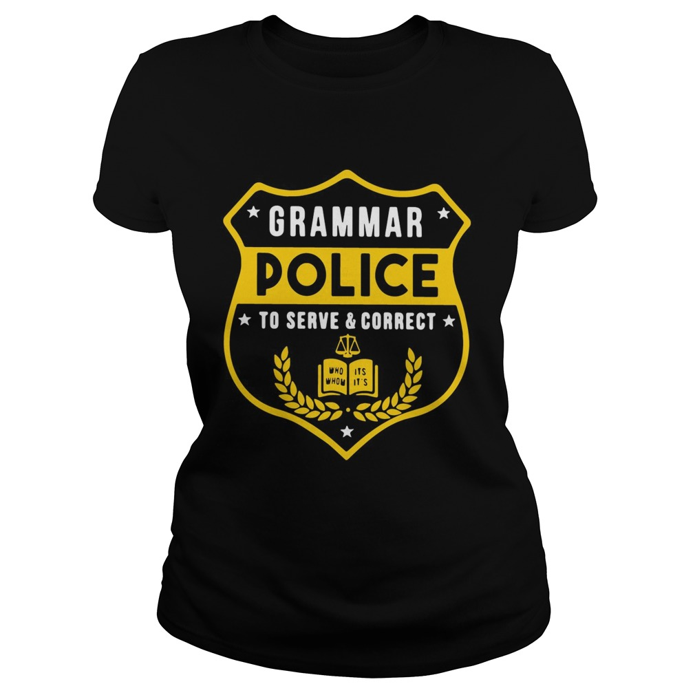 Grammar police to serve and correct t Classic Ladies