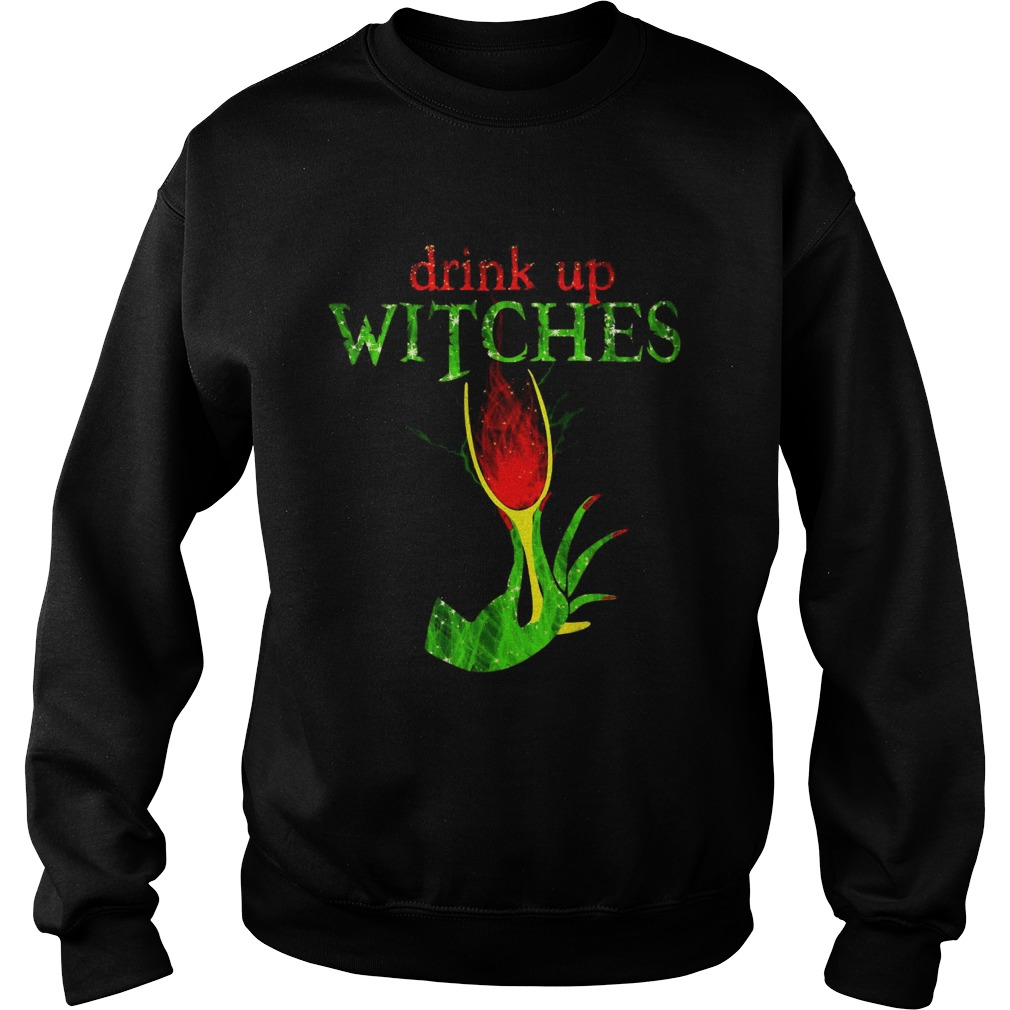 Grinch drink up witches Sweatshirt