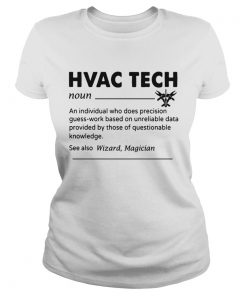 HVAC Tech Noun An Individual Who Does Precision GuessWork Based On Unreliable Data T Classic Ladies