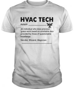 HVAC Tech Noun An Individual Who Does Precision GuessWork Based On Unreliable Data T Unisex
