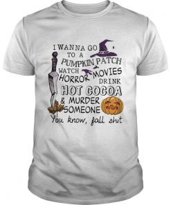 Halloween I wanna go to pumpkin patch watch horror movies  Unisex