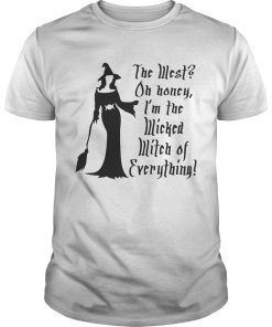 Halloween the west oh honey Im the wicked witch of everything  Unisex