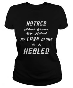 Hatred Never Ceases By Hatred By Love Alone It Is Healed Black  Classic Ladies
