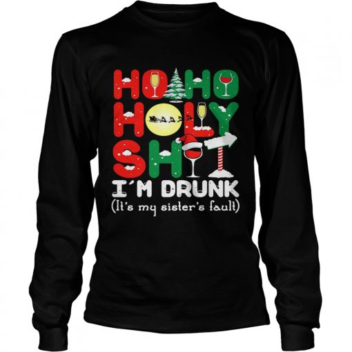 Ho ho holy shit Im drunk its my sisters fault  LongSleeve