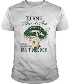 I Am Who I Am Your Approval Isnt Needed Weed Lips T Unisex