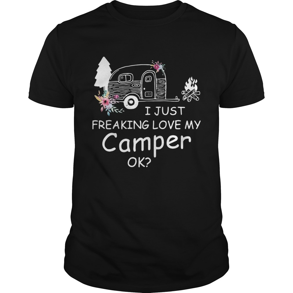 I Just Freaking Love My Camper Ok Bus Floral Camping Lovers Girls Women Shirts Unisex