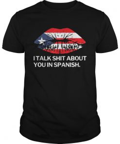 I Talk Shit About You In Spanish Puerto Rico Flag Rican Lips  Unisex