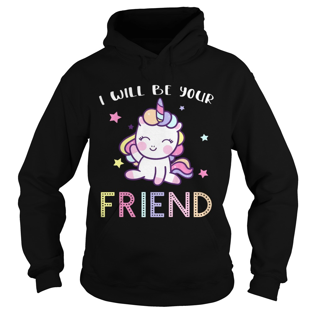 I Will Be Your Friend Stop Bullying Friendship Unicorn Shirt Hoodie