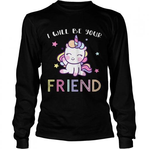 I Will Be Your Friend Stop Bullying Friendship Unicorn Shirt LongSleeve