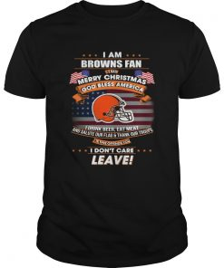 I am Browns fan I say Merry Christmas God bless America  Unisex