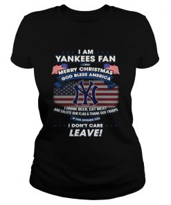 I am Yankees fan I say Merry Christmas God bless America I drink Classic Ladies
