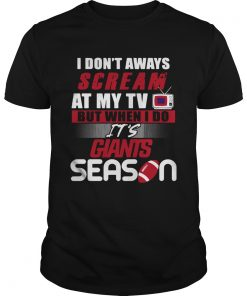 I dont aways scream at my TV but when I do Its Giants season  Unisex