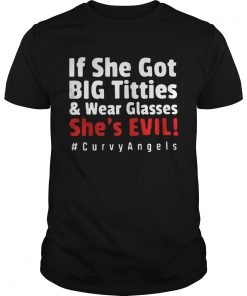 If she got big tittieswear glasses shes evil curvyangles  Unisex
