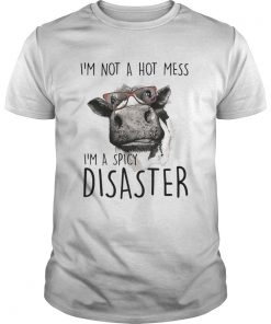 Im Not A Hot Mess Im A Spicy Disaster Funny Cows Lovers Farmers Shirts Unisex