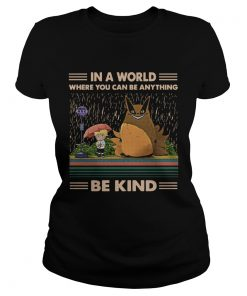 In a world where you can be anything be kind Totoro Naruto  Classic Ladies