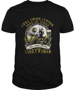 Jack Skellington I Will Drink Coffee Here Or There Everywhere Shirt Unisex