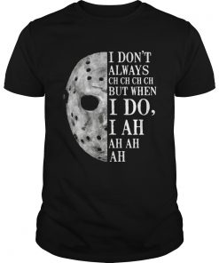 Jason Voorhees I dont always ch ch ch ch but when I do  Unisex