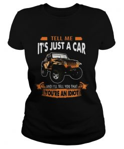 Jeep tell me its just a car and Ill tell you that youre an idiot  Classic Ladies