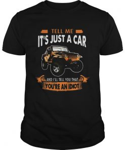 Jeep tell me its just a car and Ill tell you that youre an idiot  Unisex