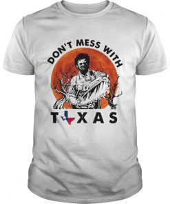 Leatherface dont mess with Texas  Unisex