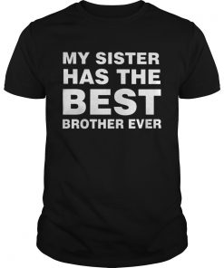 My Sister Has The Best Brother Ever TShirt Unisex