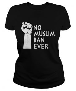 No Muslim Ban Ever Shirt Classic Ladies