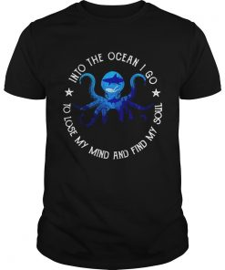 Octopus into the ocean i go to lose my mind and find my soul  Unisex