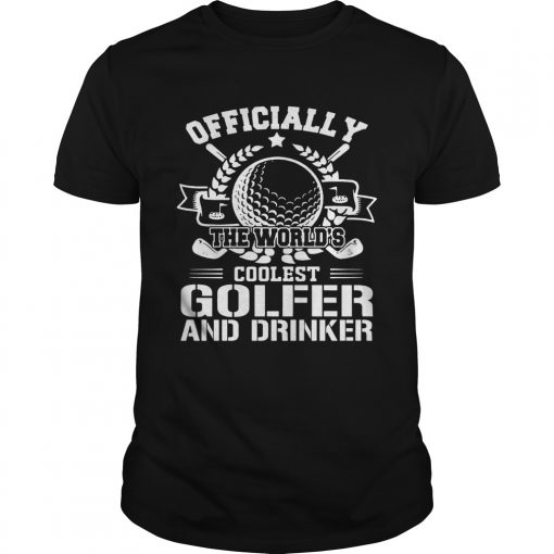 Officially The Worlds Coolest Golfer And Drinker Funny Golfing Lovers Shirts Unisex